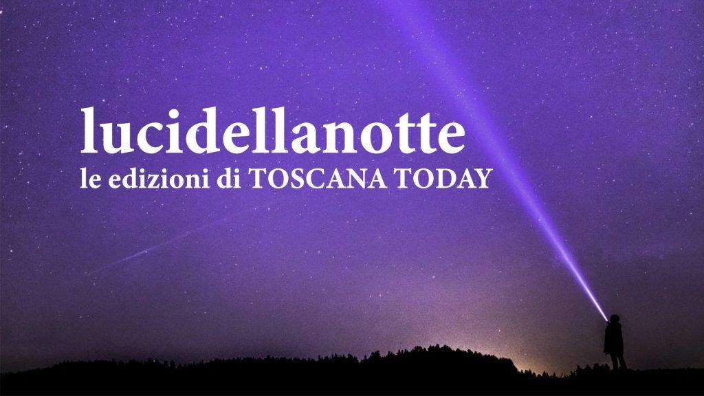 lucidellanotte - le edizioni di Toscana Today